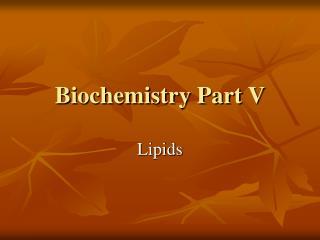 Biochemistry Part V