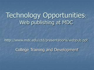 Technology Opportunities : Web publishing at MDC mdc/ctd/presentations/webpub
