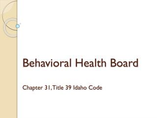 Behavioral Health Board Chapter 31, Title 39 Idaho Code