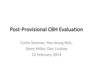 Post-Provisional CBH Evaluation