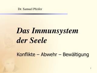 Das Immunsystem der Seele  Konflikte   Abwehr   Bew ltigung