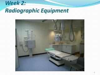 Week 2:  Radiographic Equipment