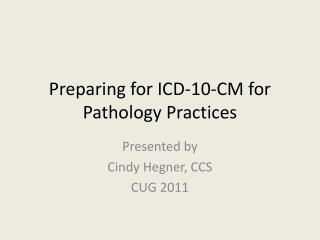 Preparing for ICD-10-CM for Pathology Practices