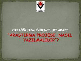 """ORTAÖĞRETİM ÖĞRENCİLERİ  ARASI """"ARAŞTIRMA PROJESİ  NASIL YAZILMALIDIR""""?"""