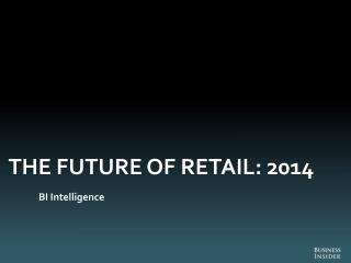 THE FUTURE OF RETAIL: 2014