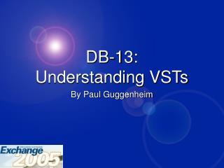 DB-13: Understanding VSTs
