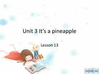 Unit 3 It�s a pineapple