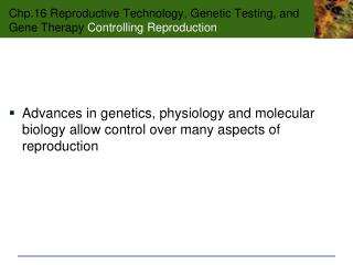 Chp.16 Reproductive Technology, Genetic Testing, and Gene Therapy  Controlling Reproduction