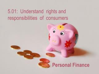 5.01:  Understand  rights and responsibilities  of  consumers