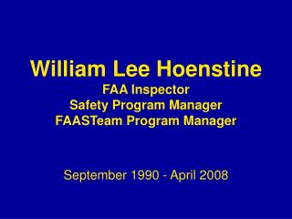 William Lee Hoenstine FAA Inspector Safety Program Manager FAASTeam Program Manager