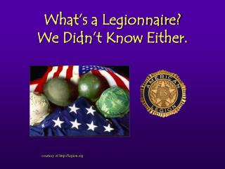 What's a Legionnaire? We Didn't Know Either.