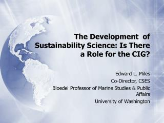 The Development  of Sustainability Science: Is There a Role for the CIG?