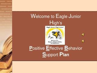 W elcome to  E agle  J unior  H igh's P ositive  E ffective  B ehavior  S upport  P lan