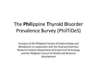 The  Phil ippine  T hyro i d  D isorder Prevalence  S urvey ( PhilTiDeS )