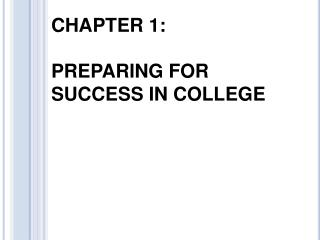 CHAPTER 1: PREPARING FOR SUCCESS IN COLLEGE