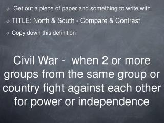 Get out a piece of paper and something to write with TITLE:  North & South - Compare & Contrast