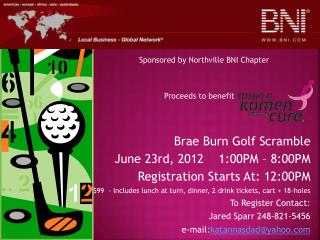 Brae Burn Golf Scramble June 23rd, 2012    1:00PM – 8:00PM Registration Starts At: 12:00PM