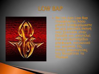 LOW BAP