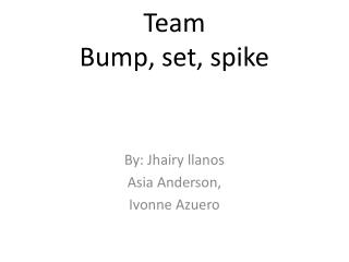 Team Bump, set, spike