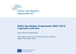 Baltic Sea Region Programme 2007-2013: a general overview Joint Technical Secretariat