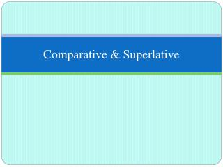 Comparative & Superlative