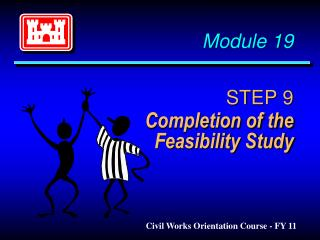 Module 19 STEP 9 	Completion of the Feasibility Study
