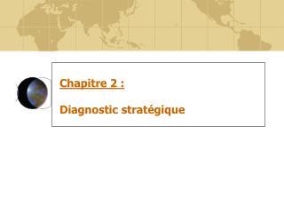 Chapitre 2 : Diagnostic strat�gique