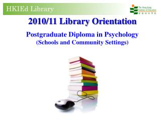 2010/11 Library Orientation Postgraduate Diploma in Psychology (Schools and Community Settings)