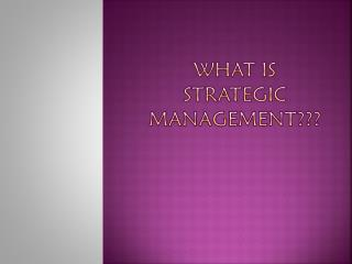 WHAT IS  Strategic Management???