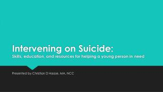Intervening  on Suicide:  Skills , education, and resources for helping a young person in  need