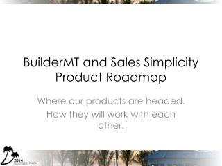 BuilderMT  and Sales Simplicity Product Roadmap