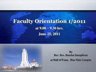Faculty Orientation 1/2011 at 9.00 – 9.30 hrs. June 25, 2011