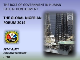 THE ROLE OF GOVERNMENT IN HUMAN CAPITAL DEVELOPMENT  THE GLOBAL NIGERIAN  FORUM  2014