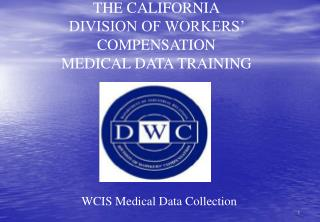 THE CALIFORNIA DIVISION OF WORKERS  COMPENSATION MEDICAL DATA TRAINING