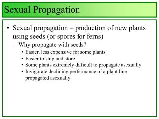 Sexual propagation  production of new plants using seeds or spores for ferns