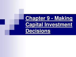 Chapter 9 - Making Capital Investment Decisions