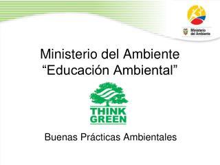 """Ministerio del Ambiente """"Educación Ambiental"""""""