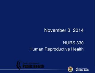 November 3, 2014 NURS 330 Human Reproductive Health