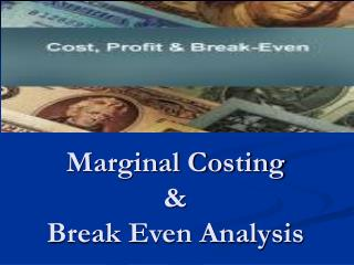 Marginal Costing  &  Break Even Analysis