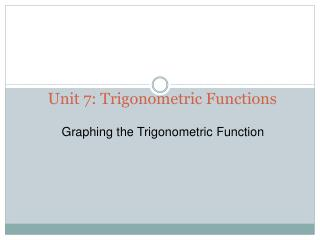 Unit 7: Trigonometric Functions