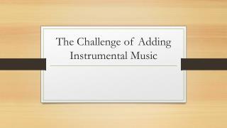 The Challenge of Adding Instrumental Music