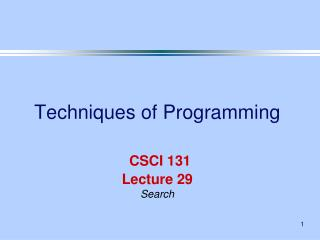 Techniques of Programming CSCI 131 Lecture 29 Search