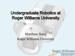 Undergraduate Robotics at Roger Williams University