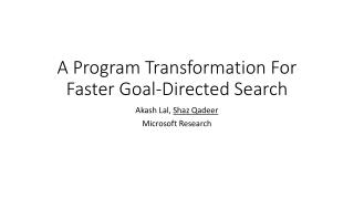 A Program Transformation For Faster Goal-Directed Search