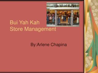 Bui Yah Kah                  Store Management