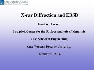 X-ray Diffraction and EBSD Jonathan Cowen Swagelok  Center for the Surface Analysis of Materials