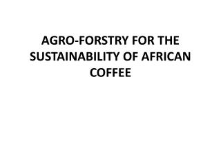 AGRO-FORSTRY FOR THE SUSTAINABILITY OF AFRICAN COFFEE