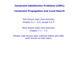 Constraint Satisfaction Problems (CSPs ) C onstraint Propagation and Local Search