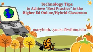 "Technology Tips  to  Achieve  "" Best Practice""  in  the  Higher  Ed Online/Hybrid Classroom"