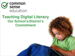 Teaching Digital Literacy Our School � s/District � s Commitment